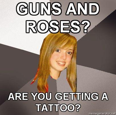 MUSICALLY-OBLIVIOUS-8TH-GRADER-GUNS-AND-ROSES--ARE-YOU-GETTING-A-TATTOO.jpg