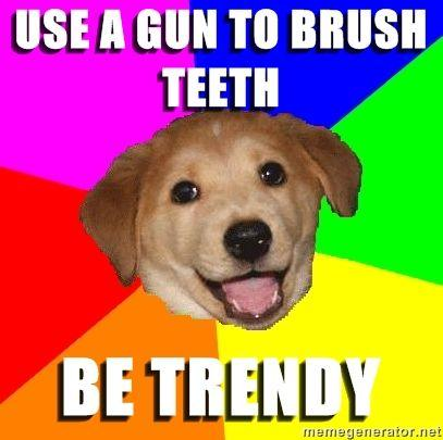 Advice-Dog-use-a-gun-to-brush-teeth-be-trendy.jpg