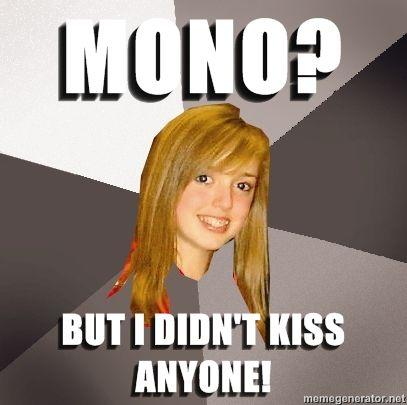 Musically-Oblivious-8th-Grader-Mono-But-I-didnt-kiss-anyone.jpg