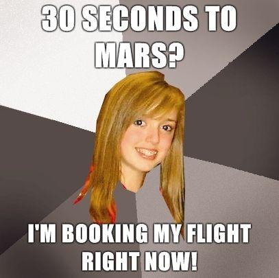 Musically-Oblivious-8th-Grader-30-seconds-to-mars-Im-booking-my-flight-right-now.jpg