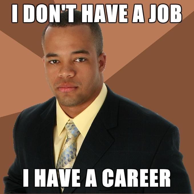 Successful-Negro-I-dont-have-a-job-I-have-a-career.jpg