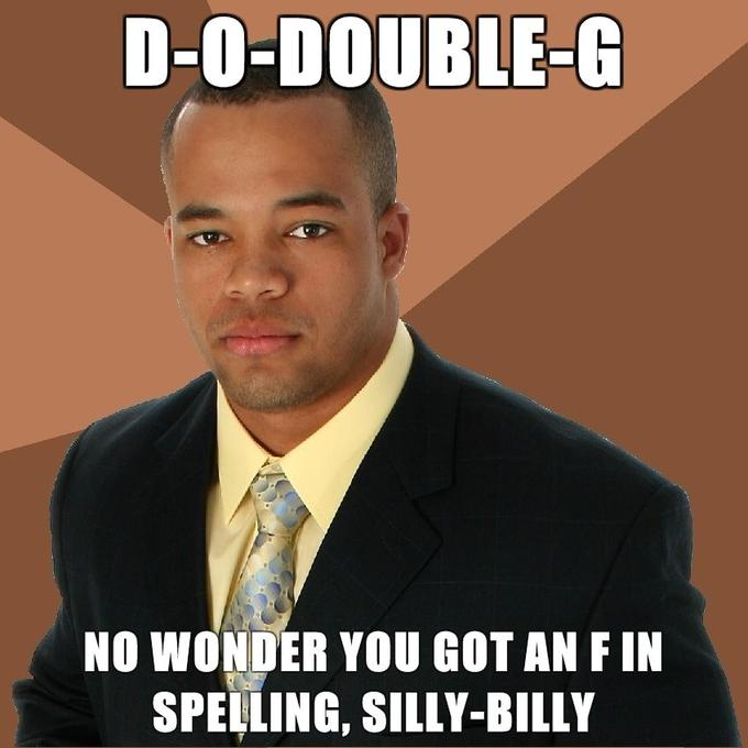 Successful-Negro-D-O-Double-G-No-Wonder-You-Got-An-F-In-Spelling-Silly-Billy.jpg