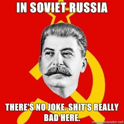 Stalin-Says-In-Soviet-Russia-Theres-no-joke-Shits-really-bad-here.jpg