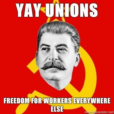 Stalin-Says-yay-Unions-freedom-for-workers-everywhere-else.jpg