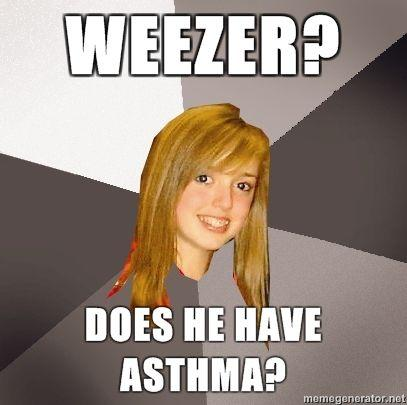 Musically-Oblivious-8th-Grader-WEEZER-DOES-HE-HAVE-ASTHMA.jpg