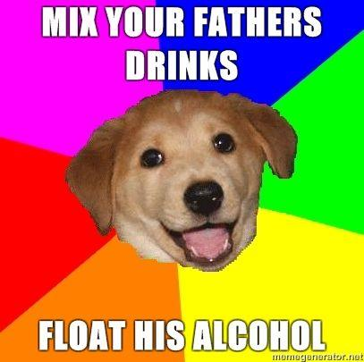 Advice-Dog-Mix-your-fathers-drinks-Float-his-alcohol.jpg
