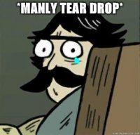 Stare-dad-manly-tear-drop20110724-22047-1x7mqqb.jpg