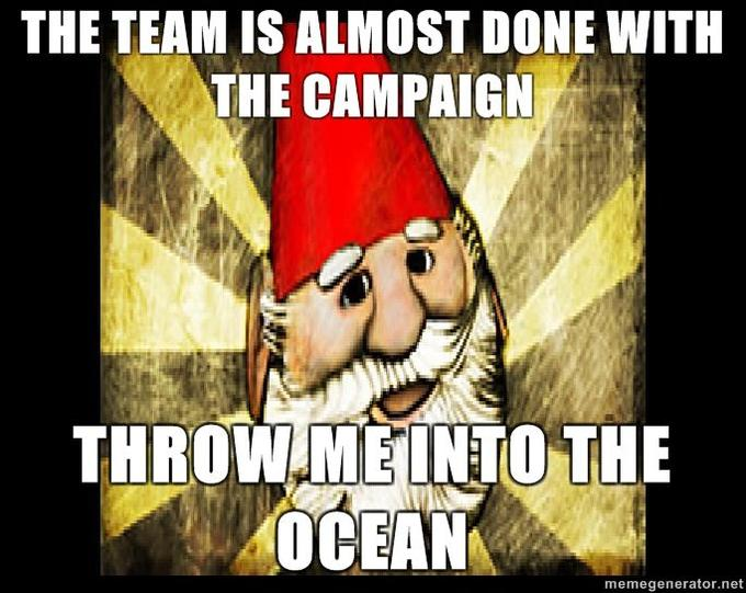 Gnome-Chompski-the-team-is-almost-done-with-the-campaign-throw-me-into-the-ocean.jpg