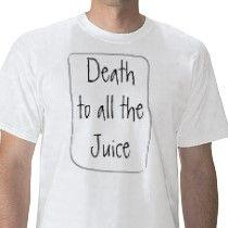 death_to_all_the_juice_tshirt-p235247143986386251tdq8_21020110724-22047-1ilr9rc.jpg