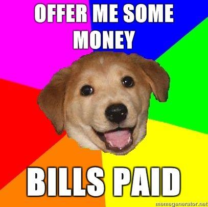 Advice-Dog-Offer-me-some-money-Bills-Paid.jpg