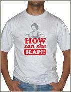 how_can_she_slap_t-shirt_thumb20110724-22047-a36cmd.jpg