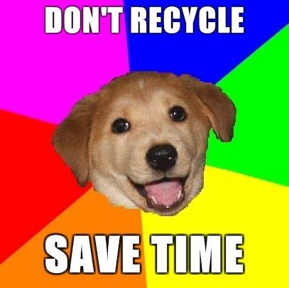 Advice-Dog-DONT-RECYCLE-SAVE-TIME.jpg