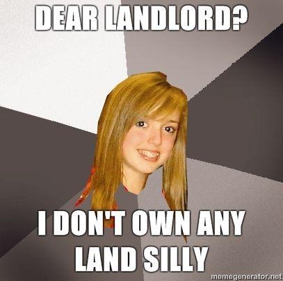 Musically-Oblivious-8th-Grader-Dear-Landlord-I-dont-own-any-land-silly.jpg
