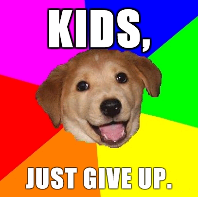 advice_dog_-_kids_give_up.png
