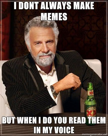 The-Most-Interesting-Man-in-the-World-I-dont-always-make-memes-but-when-i-do-you-read-them-in-my-voice.jpg