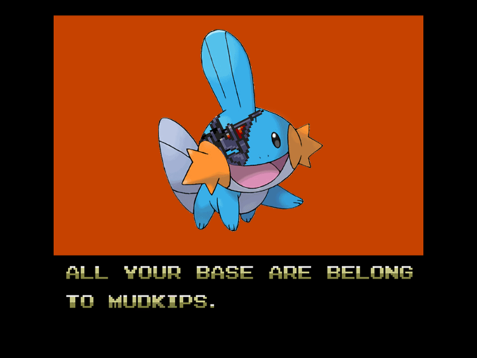 All_your_base_are_belong_to_MUDKIPS_.png