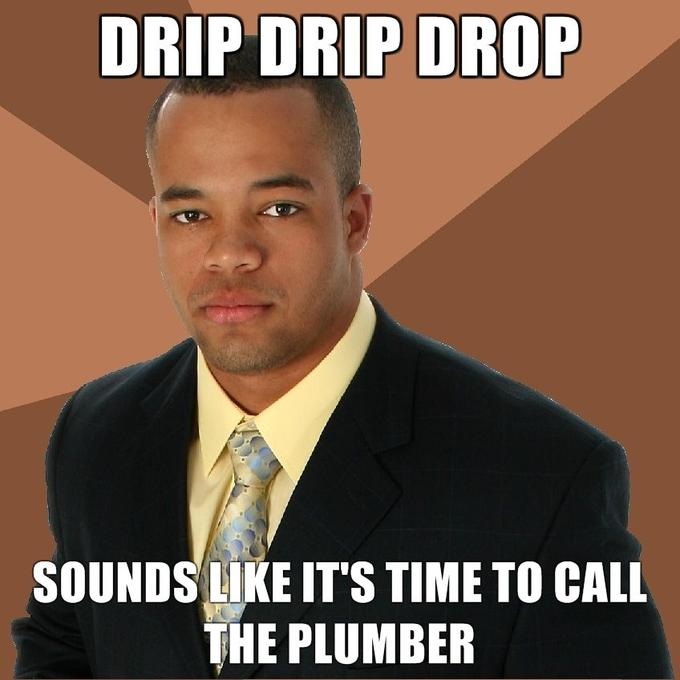 Drip-drip-drop-sounds-like-its-time-to-call-the-plumber.jpg