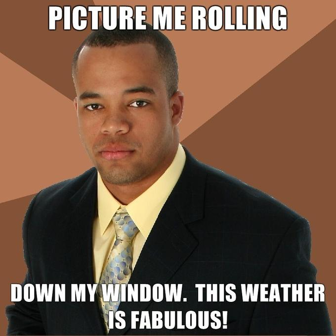 Picture-me-rolling-down-my-window-This-weather-is-fabulous.jpg