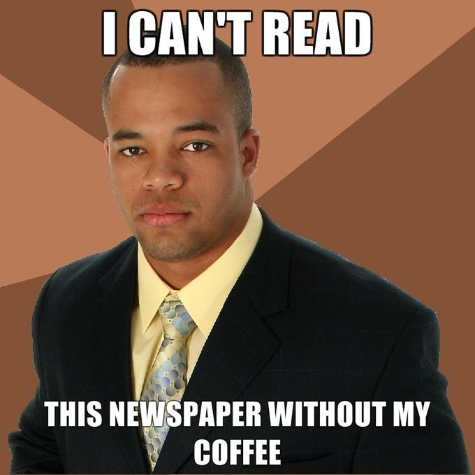 I-cant-read-this-newspaper-without-my-coffee.jpg