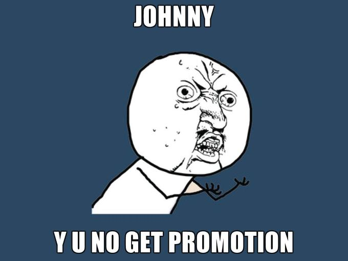Johnny-Y-U-NO-GET-PROMOTION.jpg