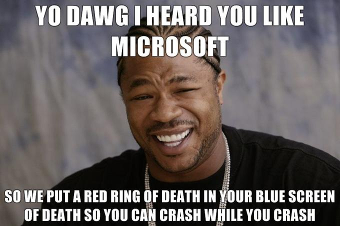 Yo-dawg-I-heard-you-like-Microsoft-so-we-put-a-red-ring-of-death-in-your-blue-screen-of-death-so-you.jpg