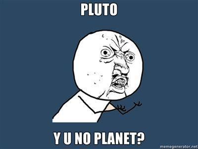 PLUTO-Y-U-NO-PLANET.jpg