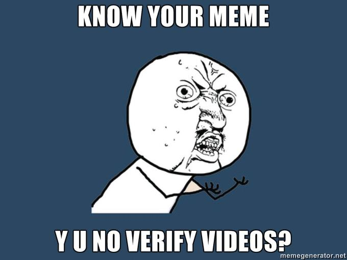 KNOW-YOUR-MEME-Y-U-NO-VERIFY-VIDEOS.jpg