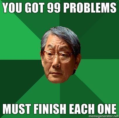You-got-99-problems-must-finish-each-one.jpg