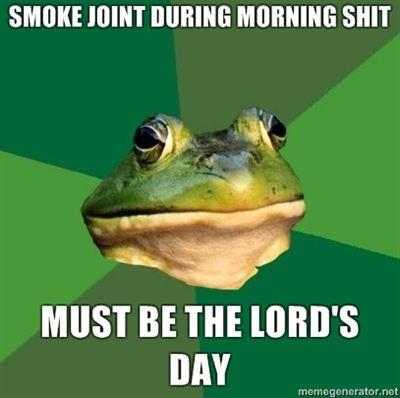 FBF_SMOKE-JOINT-DURING-MORNING-SHIT-MUST-BE-THE-LORDS-DAY.jpg