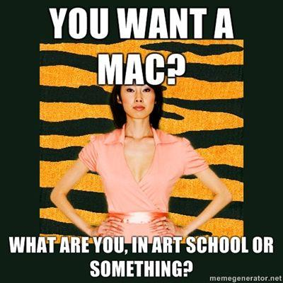 you-want-a-MAC-what-are-you-in-art-school-or-something.jpg