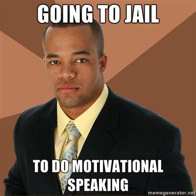 going-to-jail-to-do-motivational-speaking.jpg