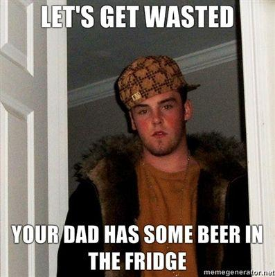 Lets-get-wasted-Your-dad-has-some-beer-in-the-fridge.jpg