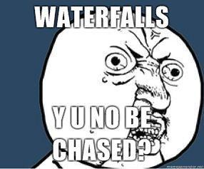 WATERFALLS-Y-U-NO-BE-CHASED.jpg