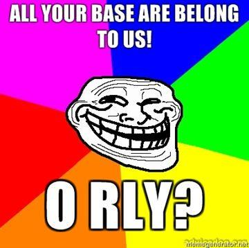 ALL-YOUR-BASE-ARE-BELONG-TO-US-O-RLY.jpg