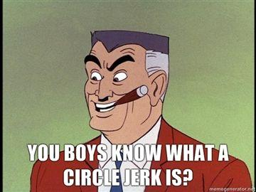 You-boys-know-what-a-circle-jerk-is.jpg