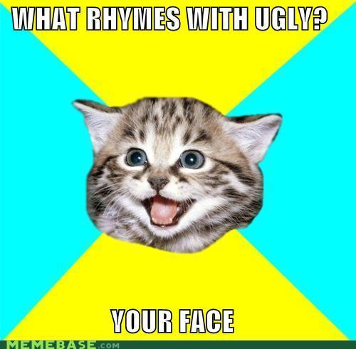 memes-what-rhymes-with-ugly-your-face.jpg