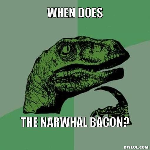 philosoraptor-meme-generator-when-does-the-narwhal-bacon-dbb0b2.jpg