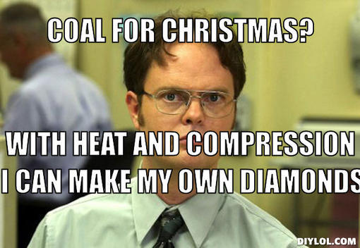 dwight-schrute-meme-generator-coal-for-christmas-with-heat-and-compression-i-can-make-my-own-diamonds-aae727.jpg