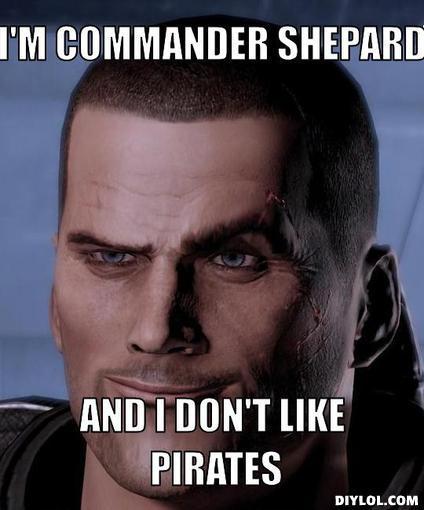shepard-meme-generator-i-m-commander-shepard-and-i-don-t-like-pirates-f5cabf.jpg