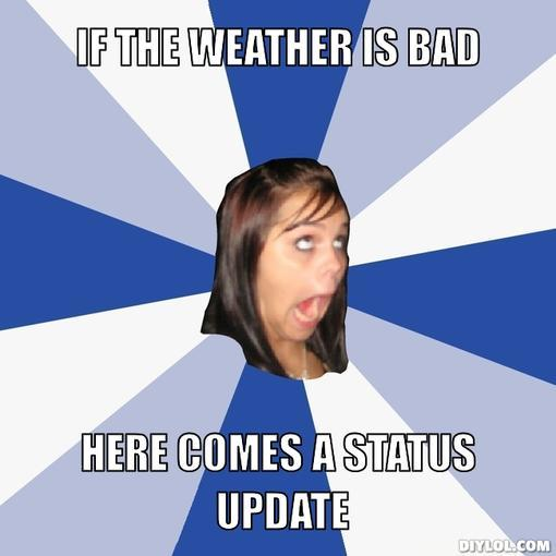 annoying-facebook-girl-meme-generator-if-the-weather-is-bad-here-comes-a-status-update-1f2533.jpg
