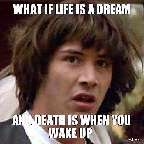 what-if-life-is-a-dream-and-death-is-when-you-wake-up.jpg