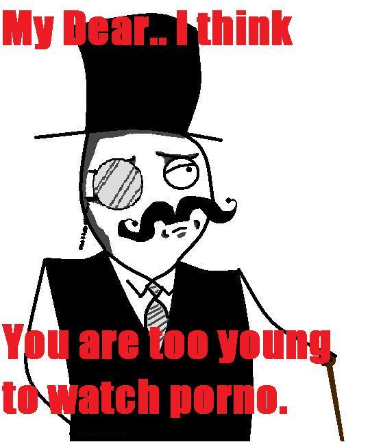 My Dear.. I think you are too young to watch porno.