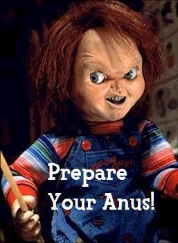 Chucky Prepare Your Anus