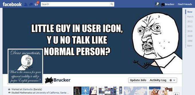 Y U NO TALK LIKE NORMAL PERSON?
