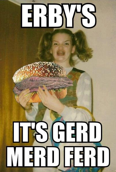 Erby's: It's gerd merd ferd!