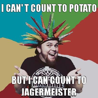 I can count to Jagermeister