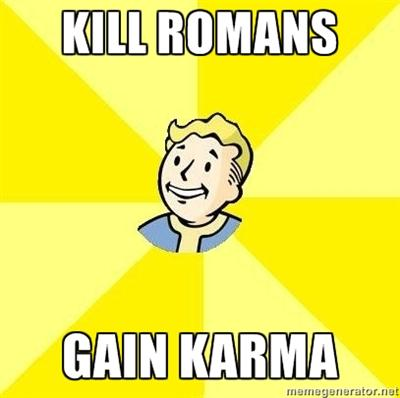 Kill Romans = gain karma