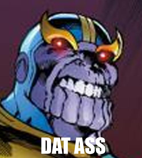 Thanos - Dat Ass