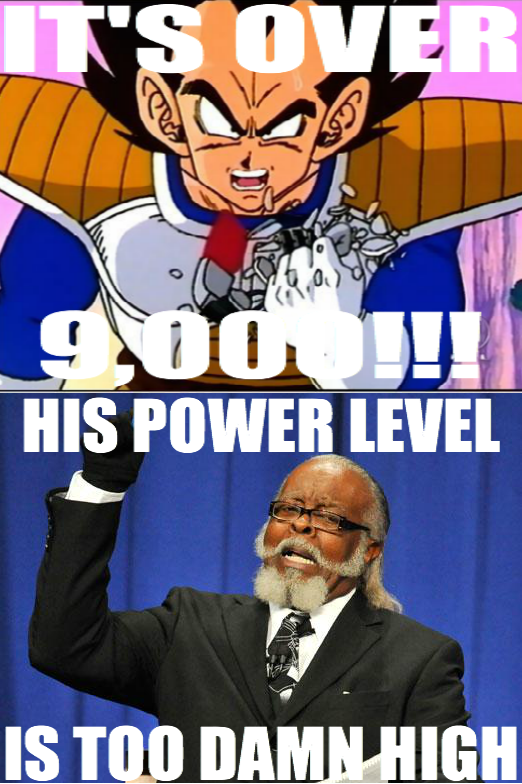 HIS POWER LEVEL IS TOO DAMN HIGH!