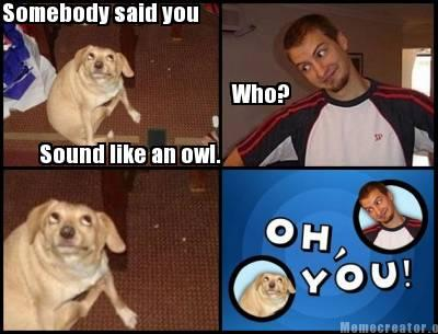 Oh you!